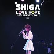 Shiga Love & Hope Unplugged 2012 Live Songs