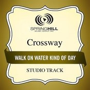 Walk On Water Kind Of Day (Studio Track) Songs