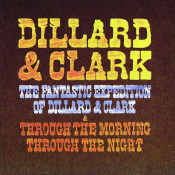 The Fantastic Expedition Of Dillard & Clark/Through The Morning Through The Night Songs
