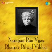 Narayan Rao Vyas - Bhairav Bilwal Vibhas Songs
