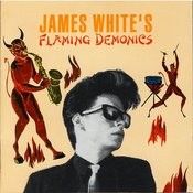 James White's Flaming Demonics Songs