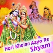 Hori Khelan Aayo Re Shyam Songs