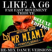 Like A G6 (Far East Movement Tribute) (Re-Mix Dance Versions) Songs