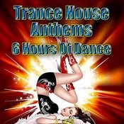 Trance House Anthems - 6 Hours Of Dance Songs