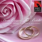 Here Comes The Bride: Classical Music For Your Wedding Songs