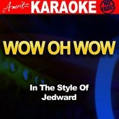 Wow Oh Wow (In The Style Of Jedward) Songs