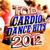 Top Cardio Dance Hits 2012 Songs