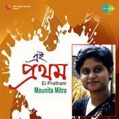 Mounita Mitra Ei Pratham Songs