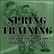 Spring Training: 50 Hardcore Military Work-Out Cadences Songs
