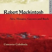 Robert Mackintosh: Airs, Minuets, Gavotts And Reels Songs