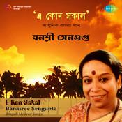 E Kon Sakal - Banasree Sengupta Songs