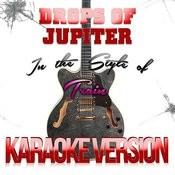Drops Of Jupiter (In The Style Of Train) [Karaoke Version] - Single Songs