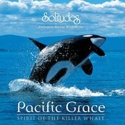 Pacific Grace Spirit Of The Killer Whale Songs