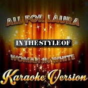 All For Laura (In The Style Of Woman In White) [Karaoke Version] - Single Songs