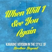 When Will I See You Again (In The Style Of Brother Beyond) [Karaoke Version] Song