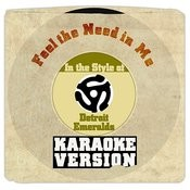 Feel The Need In Me (In The Style Of Detroit Emeralds) [Karaoke Version] Song