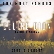 The Most Famous: Celine Dion Tribute Songs Songs