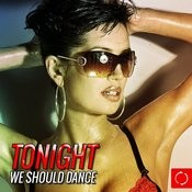 Tonight We Should Dance Songs