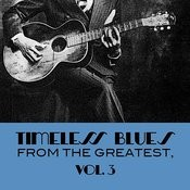 Timeless Blues From The Greatest, Vol. 3 Songs