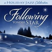 A Holiday Jazz Celebration: Following Yonder Star Songs