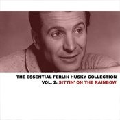 The Essential Ferlin Husky Collection, Vol. 2: Sittin' On The Rainbow Songs