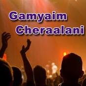 Gamyaim Cheraalani Songs