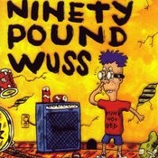 Ninety Pound Wuss Songs