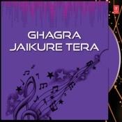 Ghagra Jaikure Tera Songs