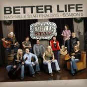 Better Life [Nashville Star Season 5] Songs