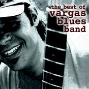 The Best Of Vargas Blues Band Songs