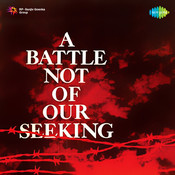 A Battle Not Of Our Seeking Songs