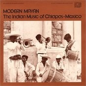 Modern Mayan: The Indian Music Of Chiapas, Mexico, Vol.1 Songs