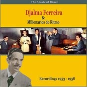 The Music Of Brazil: Djalma Ferreira & Milionarios Do Ritmo - Recordings 1953 - 1958 Songs