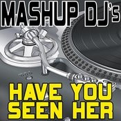 Have You Seen Her (Remix Tools For Mash-Ups) Songs