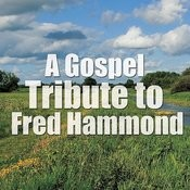 A Gospel Tribute To Fred Hammond Songs
