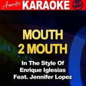 Mouth 2 Mouth (In The Style Of Enrique Iglesias Feat. Jennifer Lopez) Songs