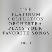 The Platinum Collection Orchestra Plays Your Favorite Songs, Vol. 1 Songs