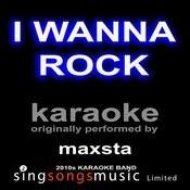 I Wanna Rock (Originally Performed By Maxsta) [Karaoke Audio Version] Songs