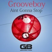 Aint Gonna Stop (Deep Down And Dirty Mix) Song