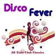 Disco Fever: All Time Club Classics Songs