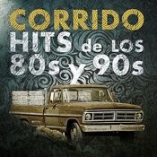 Corrido Hits De Los 80s Y 90s Songs