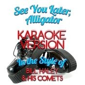 See You Later, Alligator (In The Style Of Bill Haley & His Comets) [Karaoke Version] - Single Songs