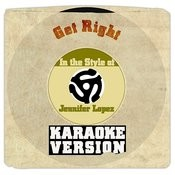 Get Right (In The Style Of Jennifer Lopez) [Karaoke Version] Song