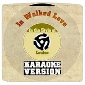 In Walked Love (In The Style Of Louise) [Karaoke Version] Song