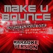 Make U Bounce (In The Style Of DJ Fresh, Tc And Little Nikki) [Karaoke Version] - Single Songs