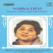 Naina Devi - Thumri, Dadra, Kajri And Ghazal Songs
