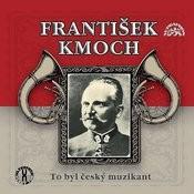 František Kmoch To Byl Český Muzikant Songs