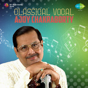 Ajay Chakraborty Classical Vocal Songs