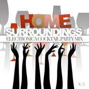 Home Surroundings: Electronica Cocktail Party Mix, Vol. 3 Songs