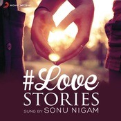 #Love Stories Sung by Sonu Nigam Songs